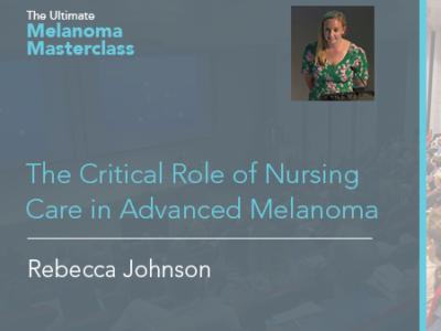 The Critical Role of Nursing Care in Advanced Melanoma | 8 min
