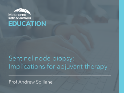 Sentinel node biopsy: Implications for adjuvant therapy | 55 min | RACGP and ACRRM Accredited