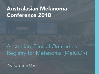 Australian Clinical Outcomes Registry for Melanoma (MelCOR) | 15 min