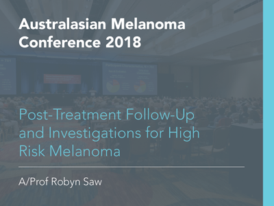 Post-Treatment Follow-Up and Investigations for High Risk Melanoma | 10 min